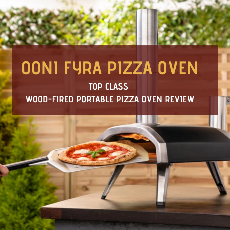 Ooni Fyra Pizza Oven Review (Top Class Wood-Fired Portable Pizza Oven)